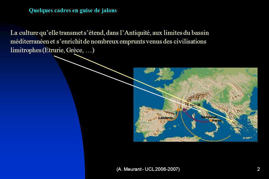 (A. Meurant - UCL 2006-2007)2 Quelques cadres en guise de jalons La culture quelle transmet sétend, dans lAntiquité, aux limites du bassin méditerrané