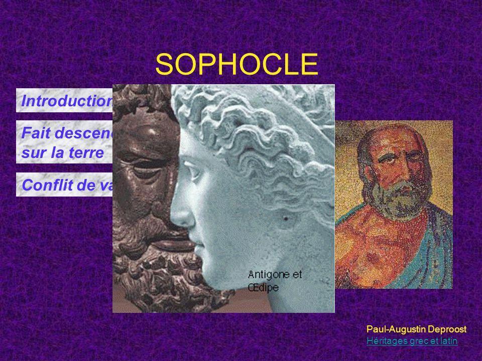 SOPHOCLE Paul-Augustin Deproost Héritages grec et latin Introduction dun troisième acteur Fait descendre la tragédie du ciel sur la terre Conflit de valeurs