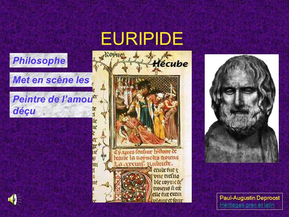 EURIPIDE Paul-Augustin Deproost Héritages grec et latin Philosophe Met en scène les passions humaines Peintre de lamour heureux ou déçu
