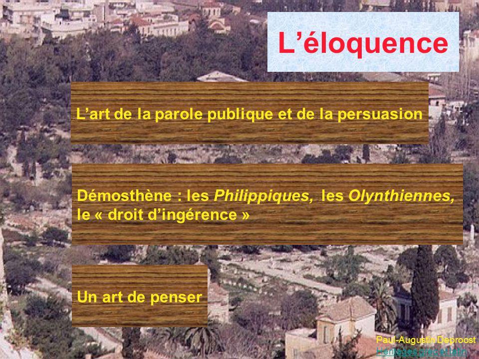 Léloquence Paul-Augustin Deproost Héritages grec et latin Lart de la parole publique et de la persuasion Démosthène : les Philippiques, les Olynthiennes, le « droit dingérence » Un art de penser