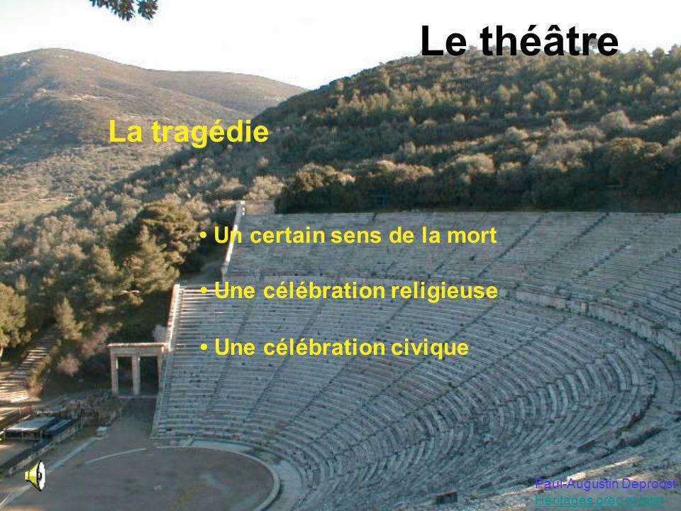 Le théâtre Paul-Augustin Deproost Héritages grec et latin La tragédie Un certain sens de la mort Une célébration religieuse Une célébration civique