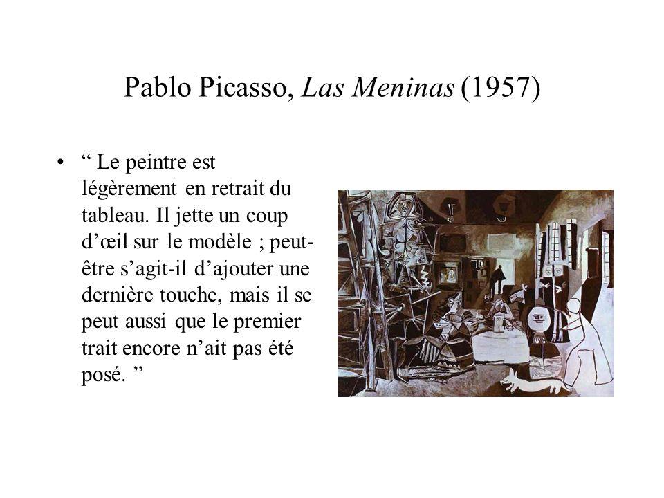 Pablo Picasso, Las Meninas (1957) Le peintre est légèrement en retrait du tableau. Il jette un coup dœil sur le modèle ; peut- être sagit-il dajouter