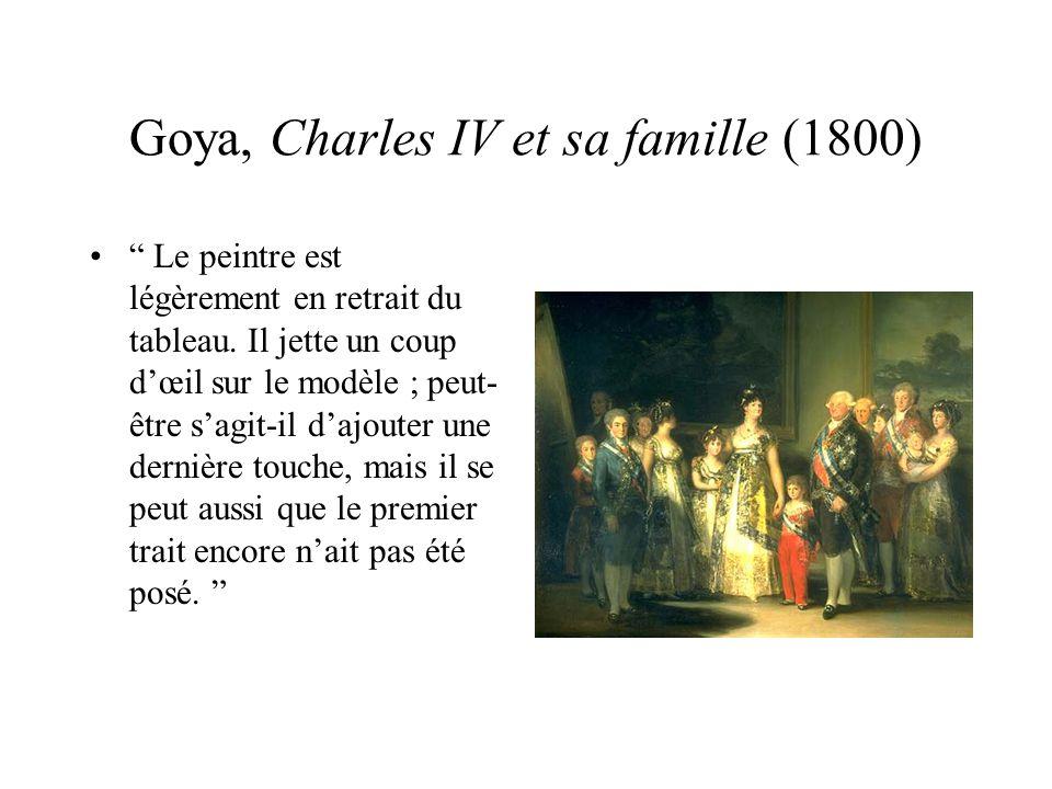Goya, Charles IV et sa famille (1800) Le peintre est légèrement en retrait du tableau. Il jette un coup dœil sur le modèle ; peut- être sagit-il dajou
