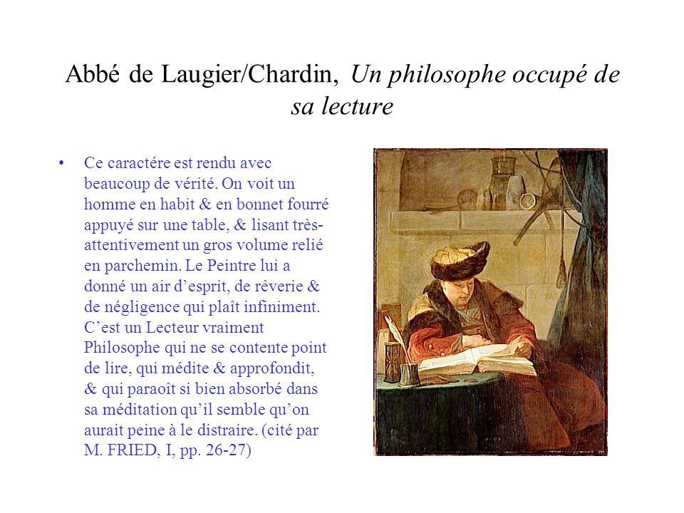 Abbé de Laugier/Chardin, Un philosophe occupé de sa lecture Ce caractére est rendu avec beaucoup de vérité. On voit un homme en habit & en bonnet four