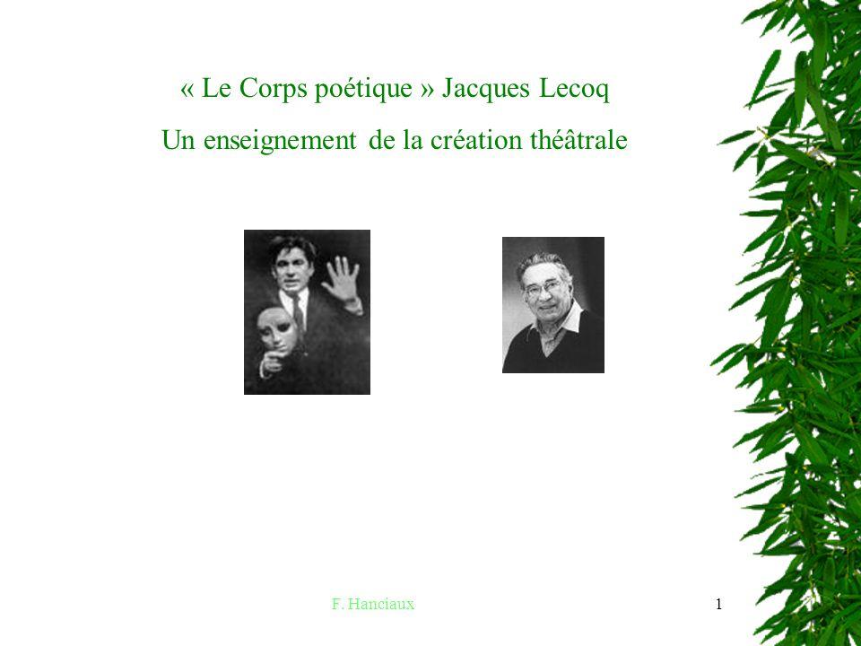 F. Hanciaux1 « Le Corps poétique » Jacques Lecoq Un enseignement de la création théâtrale