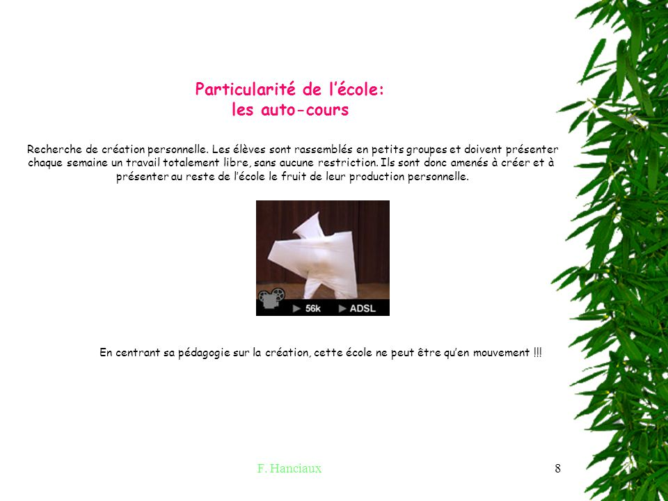 F.Hanciaux8 Particularité de lécole: les auto-cours Recherche de création personnelle.