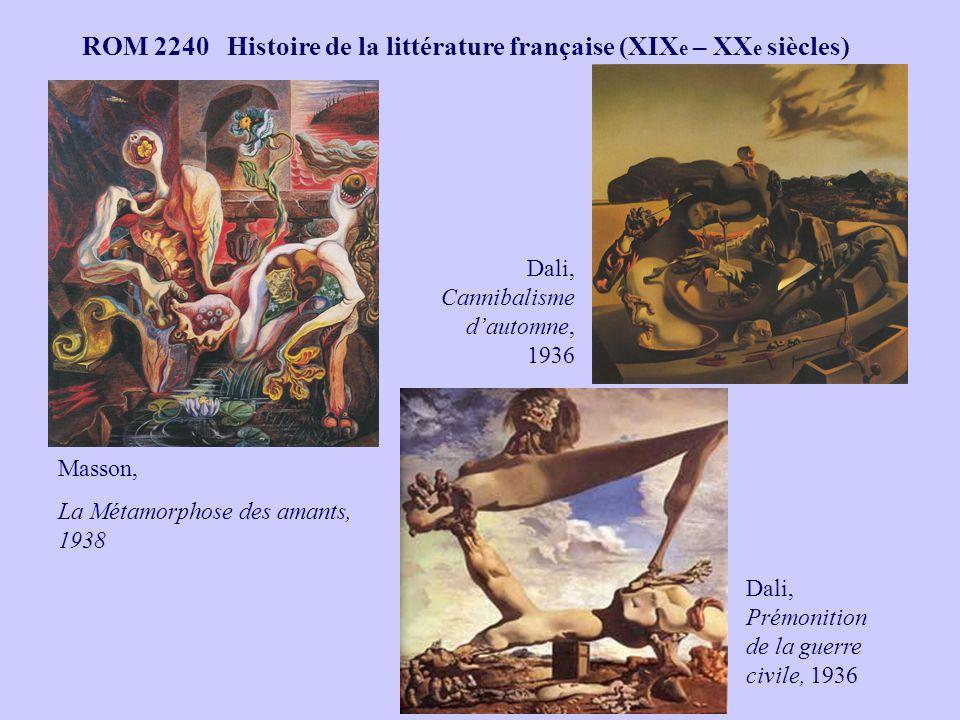 ROM 2240 Histoire de la littérature française (XIX e – XX e siècles) Masson, La Métamorphose des amants, 1938 Dali, Cannibalisme dautomne, 1936 Dali,