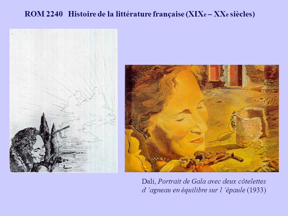 ROM 2240 Histoire de la littérature française (XIX e – XX e siècles) Dali, Portrait de Gala avec deux côtelettes d agneau en équilibre sur l épaule (1
