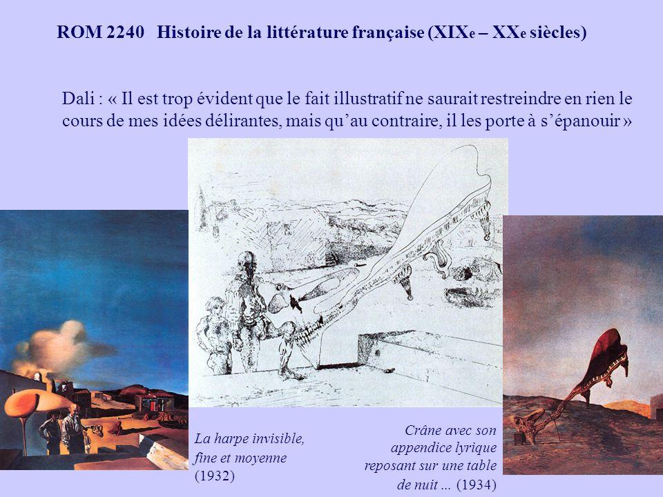 ROM 2240 Histoire de la littérature française (XIX e – XX e siècles) Dali : « Il est trop évident que le fait illustratif ne saurait restreindre en ri
