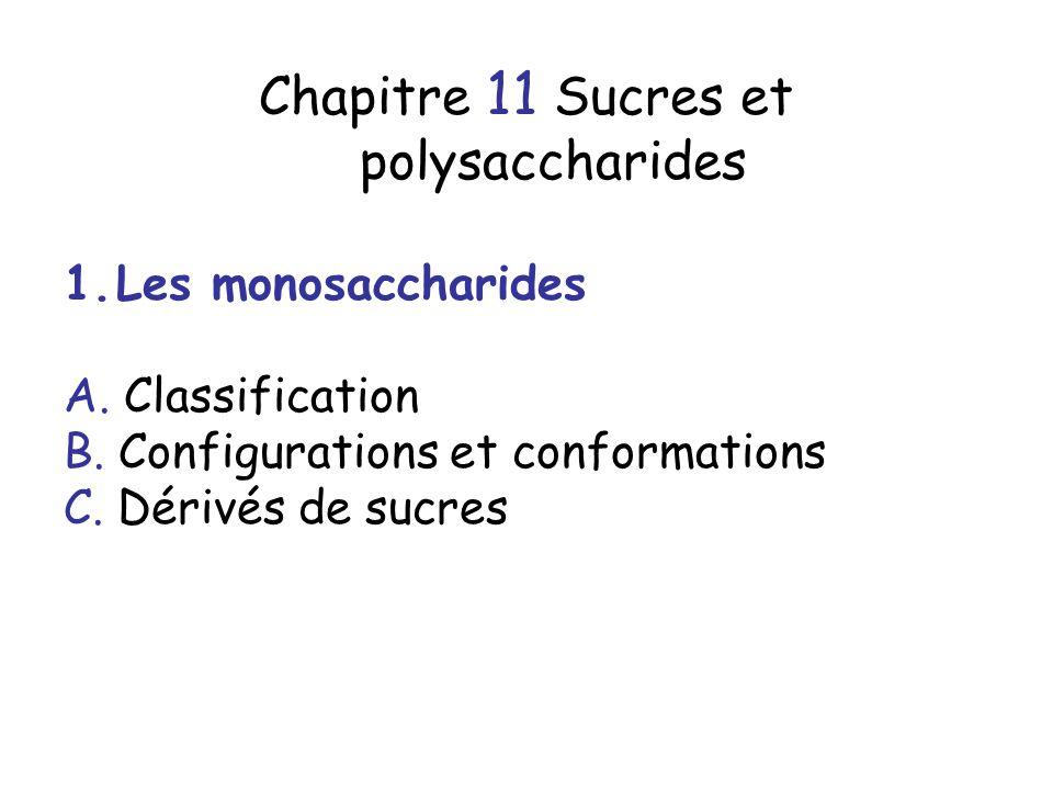 Chapitre 11 Sucres et polysaccharides 1.Les monosaccharides A. Classification B. Configurations et conformations C. Dérivés de sucres