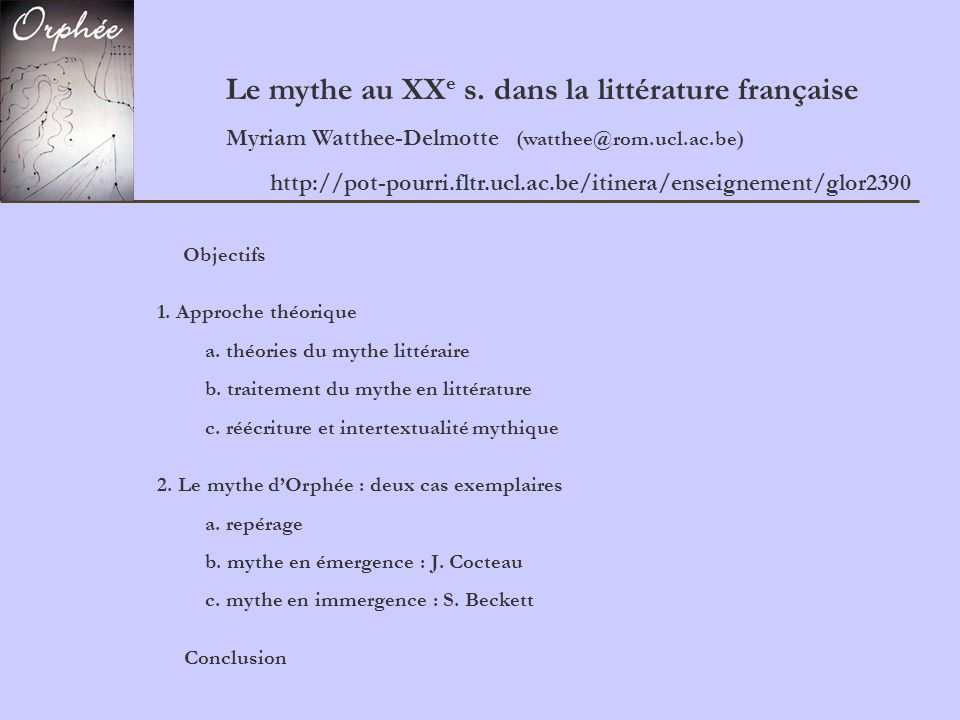 Le mythe au XX e s. dans la littérature française Myriam Watthee-Delmotte (watthee@rom.ucl.ac.be) Objectifs 1. Approche théorique a. théories du mythe