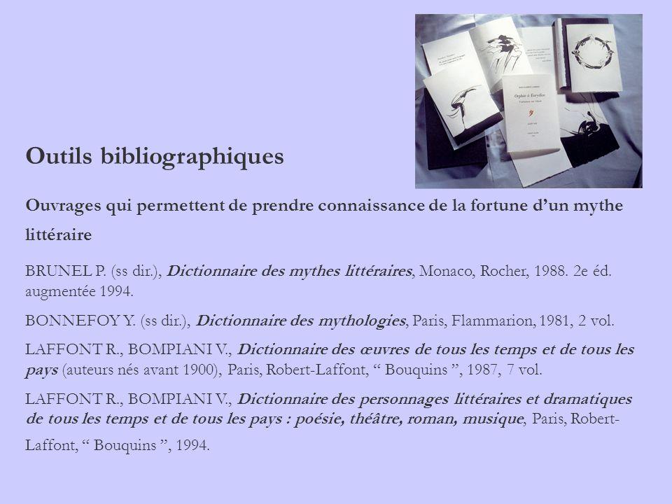 Outils bibliographiques Ouvrages qui permettent de prendre connaissance de la fortune dun mythe littéraire BRUNEL P. (ss dir.), Dictionnaire des mythe