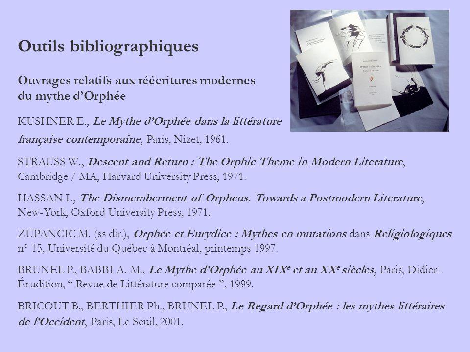 Outils bibliographiques Ouvrages relatifs aux réécritures modernes du mythe dOrphée KUSHNER E., Le Mythe dOrphée dans la littérature française contemp