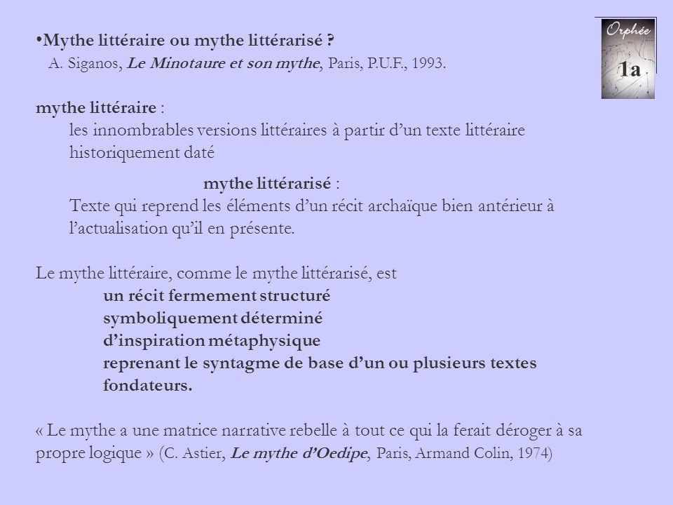 Mythe littéraire ou mythe littérarisé ? A. Siganos, Le Minotaure et son mythe, Paris, P.U.F., 1993. mythe littéraire : les innombrables versions litté