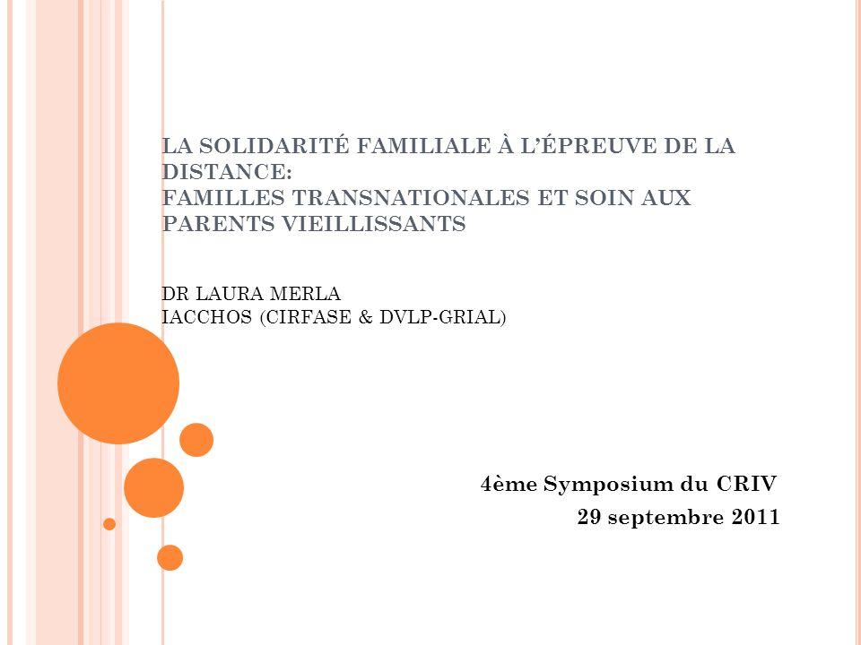 LA SOLIDARITÉ FAMILIALE À LÉPREUVE DE LA DISTANCE: FAMILLES TRANSNATIONALES ET SOIN AUX PARENTS VIEILLISSANTS DR LAURA MERLA IACCHOS (CIRFASE & DVLP-G