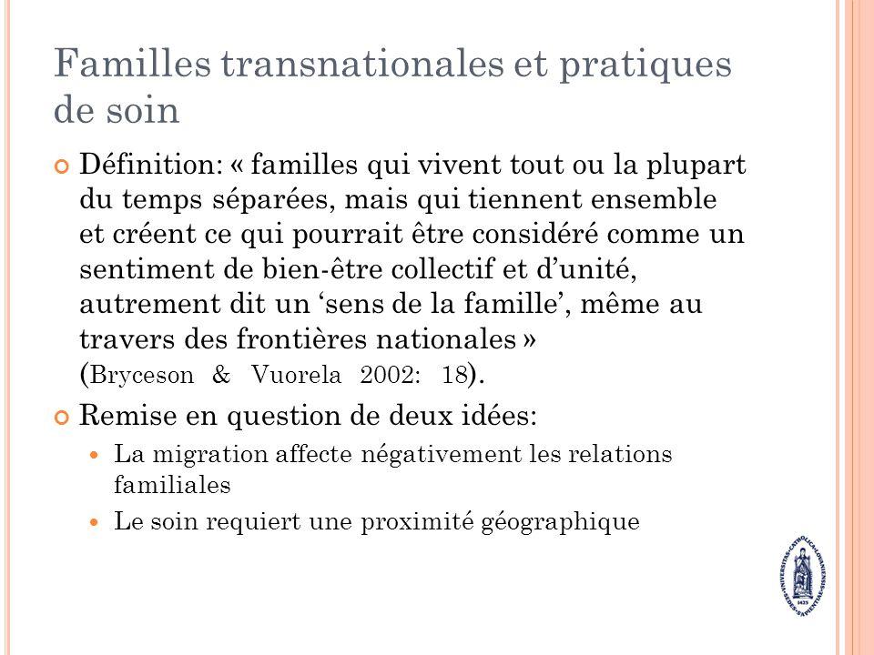 Familles transnationales et pratiques de soin Définition: « familles qui vivent tout ou la plupart du temps séparées, mais qui tiennent ensemble et cr