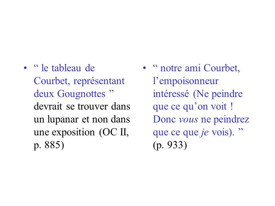 le tableau de Courbet, représentant deux Gougnottes devrait se trouver dans un lupanar et non dans une exposition (OC II, p. 885) notre ami Courbet, l