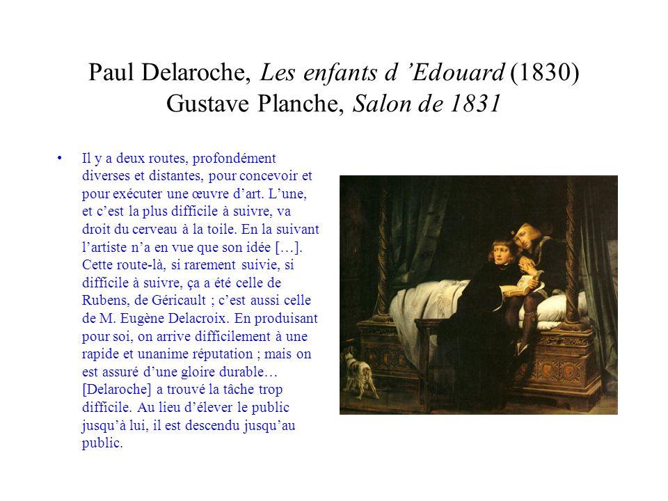 Paul Delaroche, Les enfants d Edouard (1830) Gustave Planche, Salon de 1831 Il y a deux routes, profondément diverses et distantes, pour concevoir et