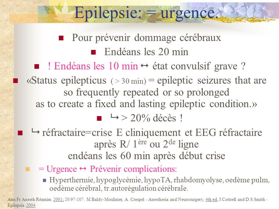 Epilepsie: = urgence.Pour prévenir dommage cérébraux Endéans les 20 min .
