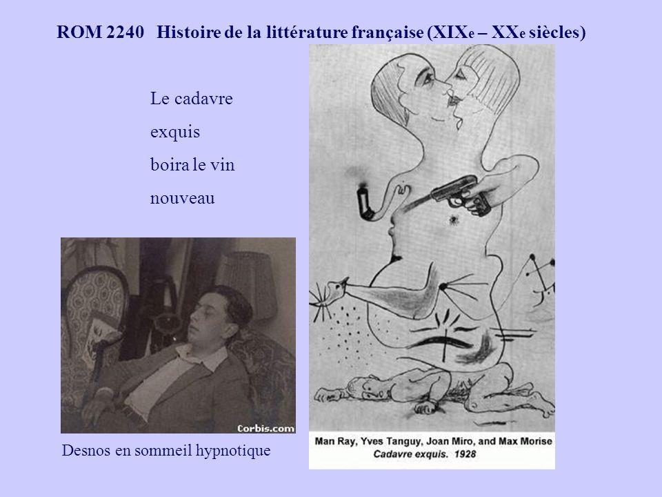 ROM 2240 Histoire de la littérature française (XIX e – XX e siècles) Le cadavre exquis boira le vin nouveau Desnos en sommeil hypnotique