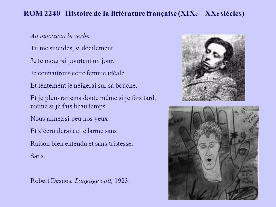 ROM 2240 Histoire de la littérature française (XIX e – XX e siècles) Au mocassin le verbe Tu me suicides, si docilement. Je te mourrai pourtant un jou