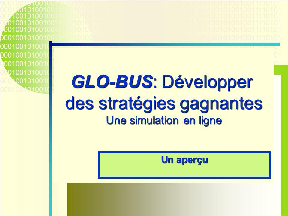 000100101001001111010100100010010100100111101010010001001010010011110101 GLO-BUS: Développer des stratégies gagnantes Une simulation en ligne Un aperçu