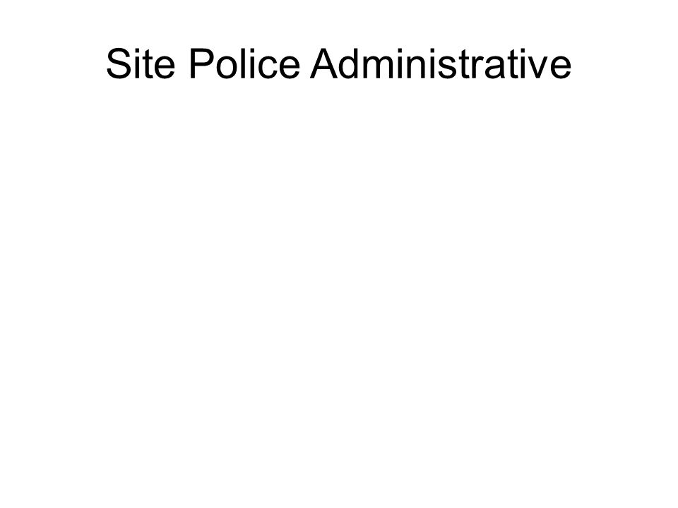 Site Police Administrative