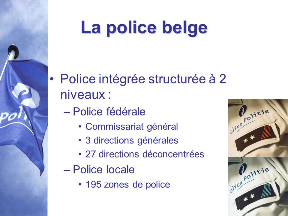 La police belge Police intégrée structurée à 2 niveaux : –Police fédérale Commissariat général 3 directions générales 27 directions déconcentrées –Pol