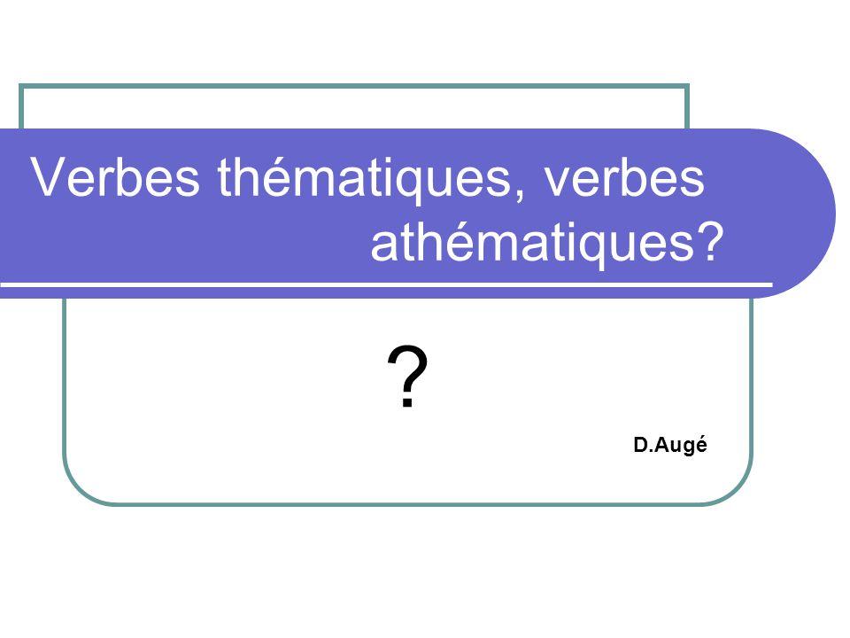 Verbes thématiques, verbes athématiques? ? D.Augé