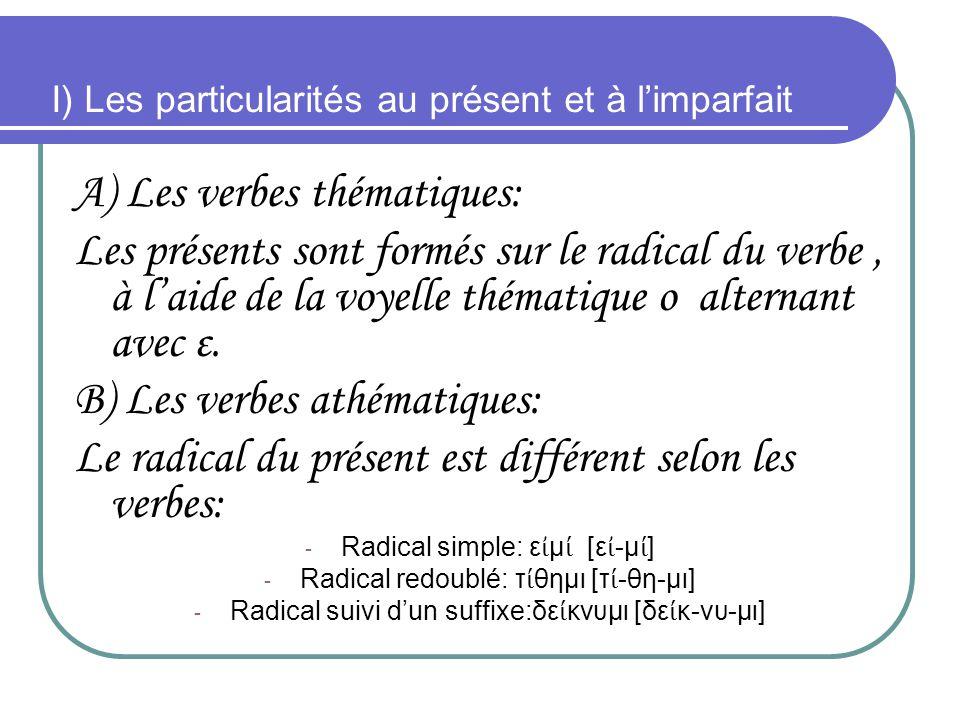 I) Les particularités au présent et à limparfait A) Les verbes thématiques: Les présents sont formés sur le radical du verbe, à laide de la voyelle th