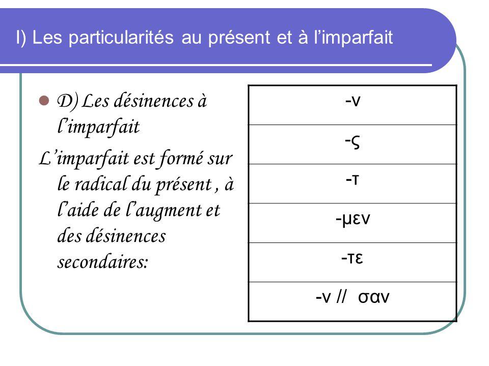 I) Les particularités au présent et à limparfait D) Les désinences à limparfait Limparfait est formé sur le radical du présent, à laide de laugment et