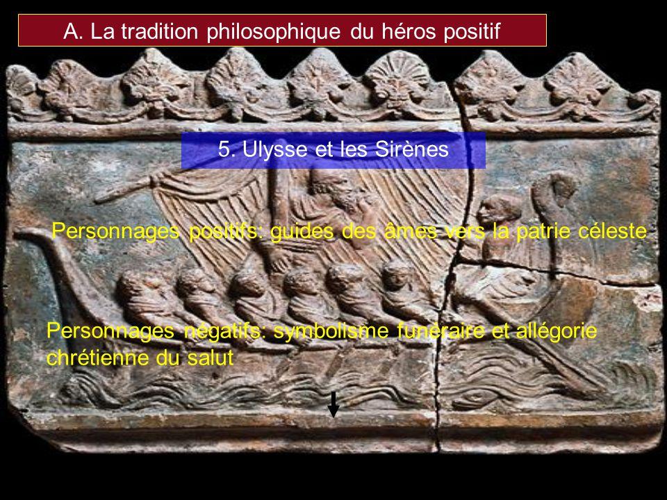 A. La tradition philosophique du héros positif Personnages positifs: guides des âmes vers la patrie céleste 5. Ulysse et les Sirènes Personnages négat