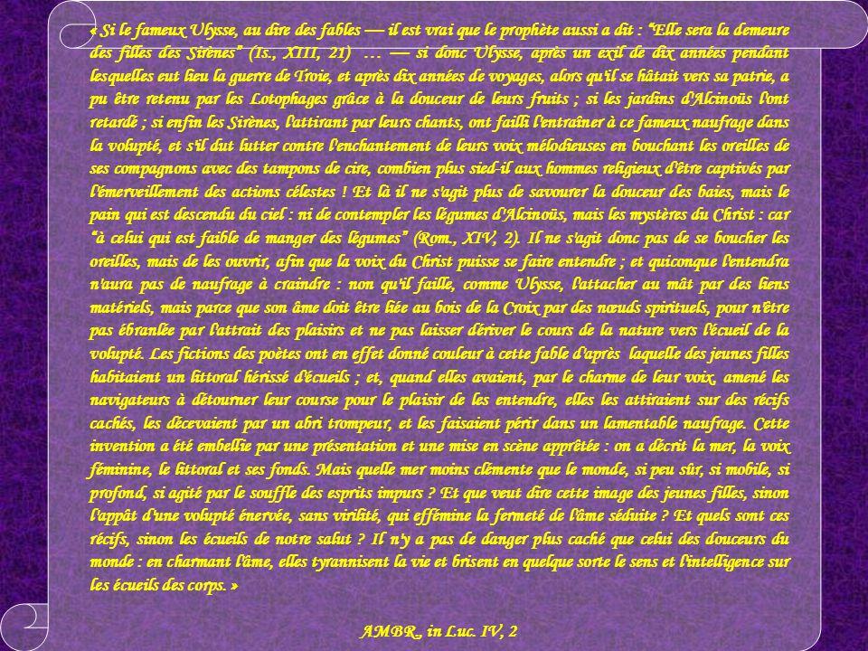 « Si le fameux Ulysse, au dire des fables il est vrai que le prophète aussi a dit : Elle sera la demeure des filles des Sirènes (Is., XIII, 21) … si d