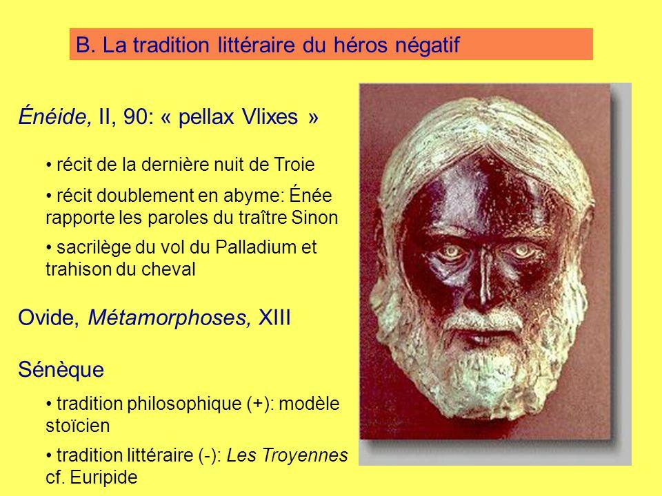 B. La tradition littéraire du héros négatif Énéide, II, 90: « pellax Vlixes » récit de la dernière nuit de Troie récit doublement en abyme: Énée rappo