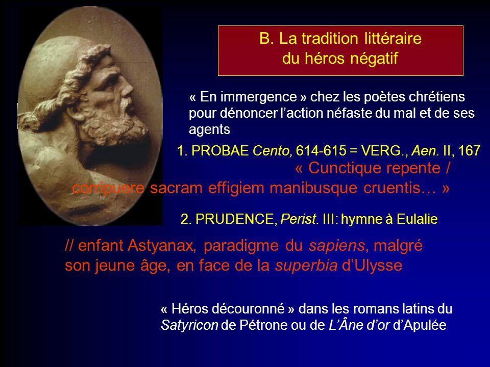 B. La tradition littéraire du héros négatif « En immergence » chez les poètes chrétiens pour dénoncer laction néfaste du mal et de ses agents 1. PROBA