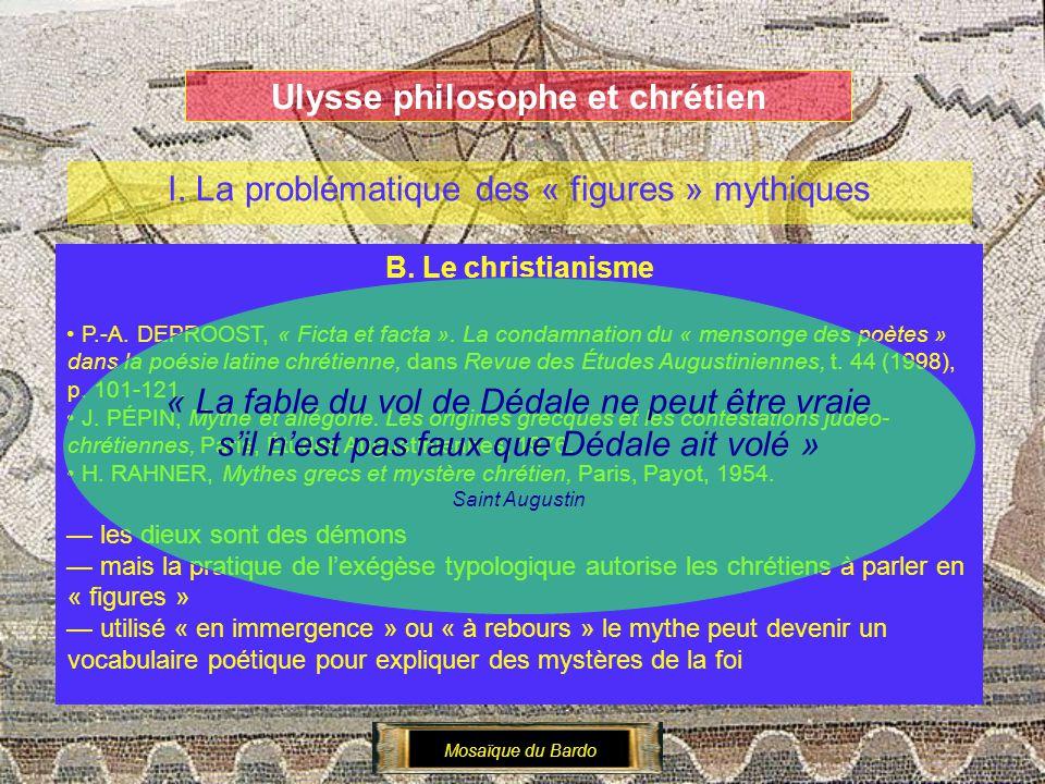 Ulysse philosophe et chrétien I. La problématique des « figures » mythiques B. Le christianisme P.-A. DEPROOST, « Ficta et facta ». La condamnation du