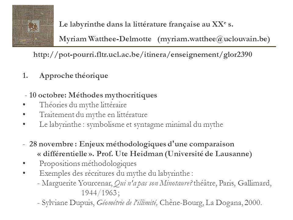 Le labyrinthe dans la littérature française au XX e s. Myriam Watthee-Delmotte (myriam.watthee@uclouvain.be) 1. Approche théorique - 10 octobre: Métho