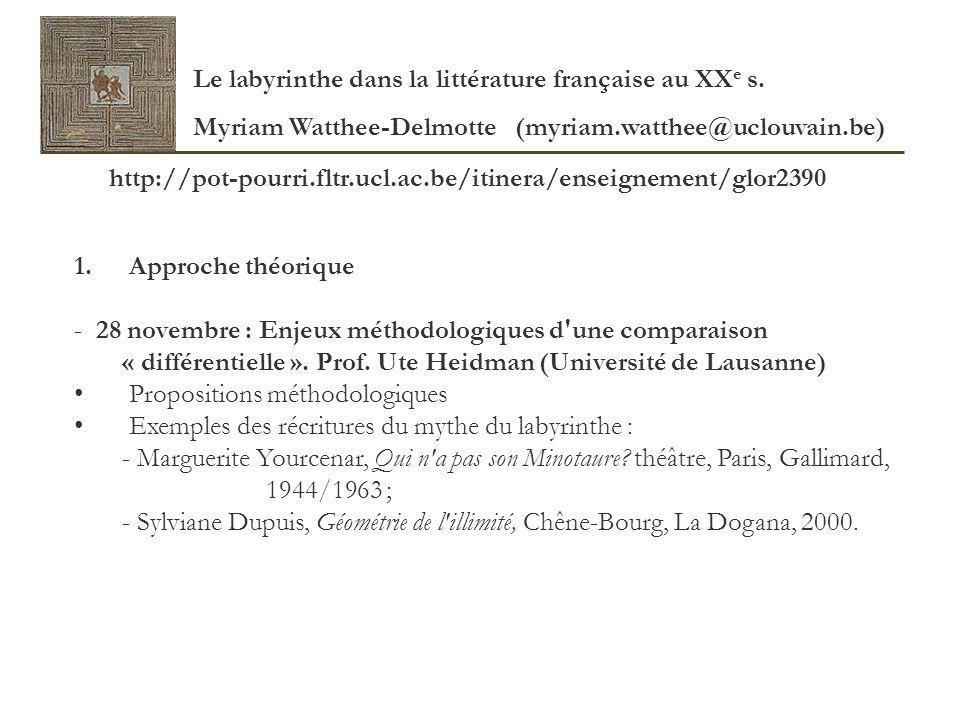 Le labyrinthe dans la littérature française au XX e s. Myriam Watthee-Delmotte (myriam.watthee@uclouvain.be) 1. Approche théorique - 28 novembre : Enj