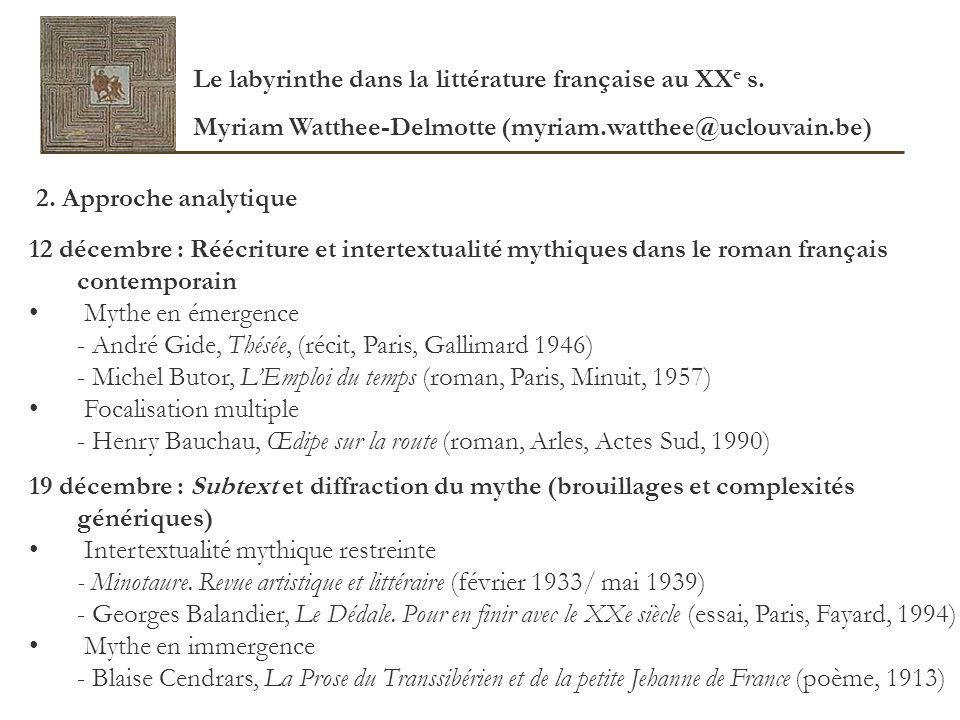 Objectifs de cette partie du cours Eclairer la permanence des imaginaire mythiques Analyser les diverses modalités de réécriture ou dintertextualité observables dans la littérature francophone contemporaine Le labyrinthe dans la littérature française au XX e s.
