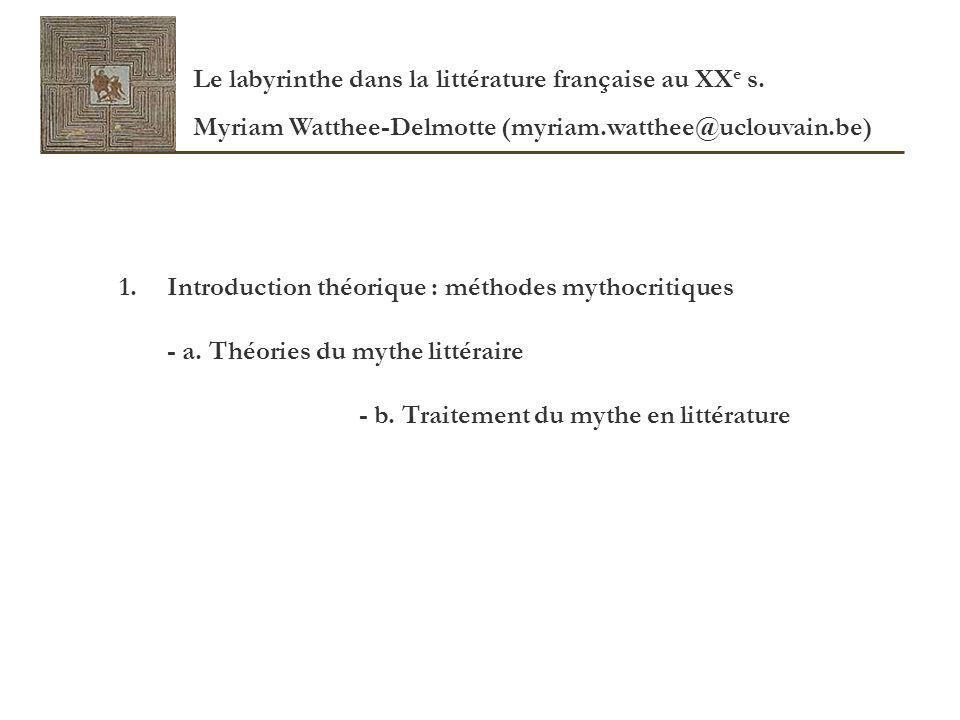 1.Introduction théorique : méthodes mythocritiques - a. Théories du mythe littéraire - b. Traitement du mythe en littérature Le labyrinthe dans la lit