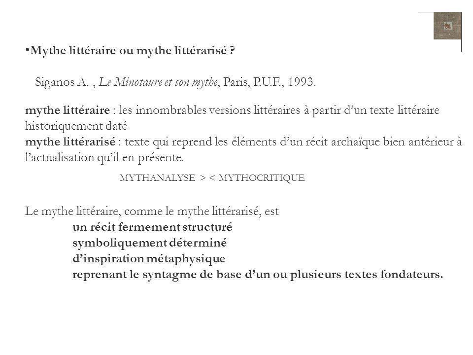 Mythe littéraire ou mythe littérarisé ? Siganos A., Le Minotaure et son mythe, Paris, P.U.F., 1993. mythe littéraire : les innombrables versions litté