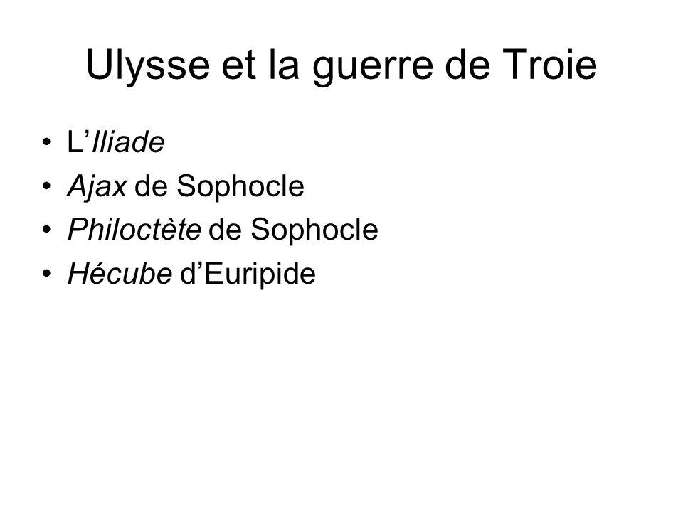 Ulysse et la guerre de Troie LIliade Ajax de Sophocle Philoctète de Sophocle Hécube dEuripide