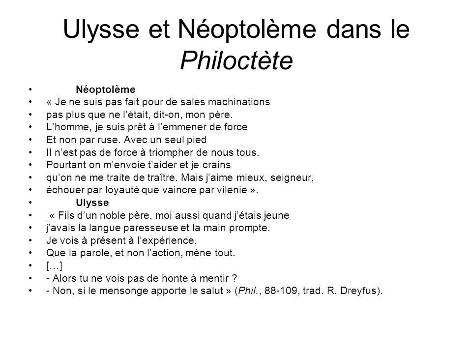 Ulysse et Néoptolème dans le Philoctète Néoptolème « Je ne suis pas fait pour de sales machinations pas plus que ne létait, dit-on, mon père. Lhomme,