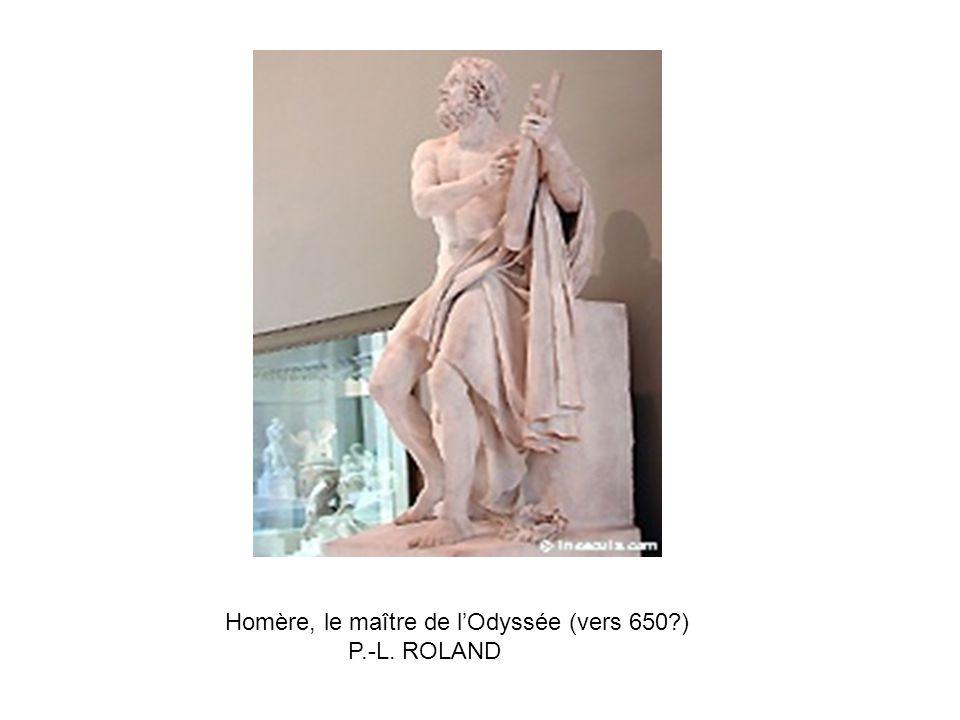 Homère, le maître de lOdyssée (vers 650?) P.-L. ROLAND