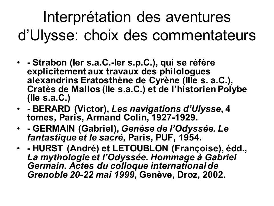 Interprétation des aventures dUlysse: choix des commentateurs - Strabon (Ier s.a.C.-Ier s.p.C.), qui se réfère explicitement aux travaux des philologu
