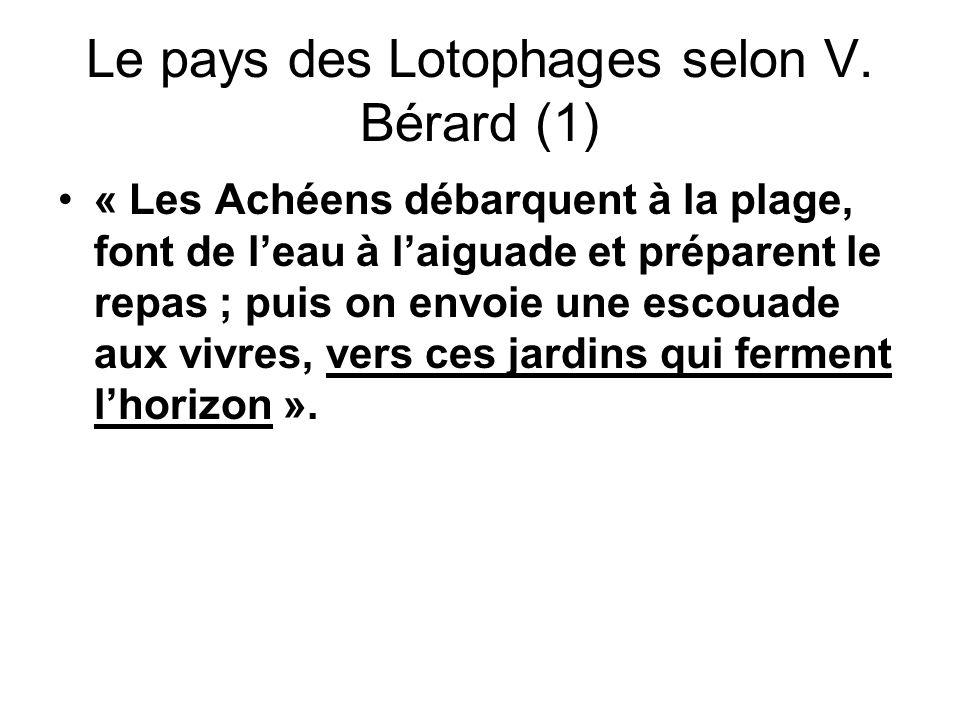 Le pays des Lotophages selon V. Bérard (1) « Les Achéens débarquent à la plage, font de leau à laiguade et préparent le repas ; puis on envoie une esc