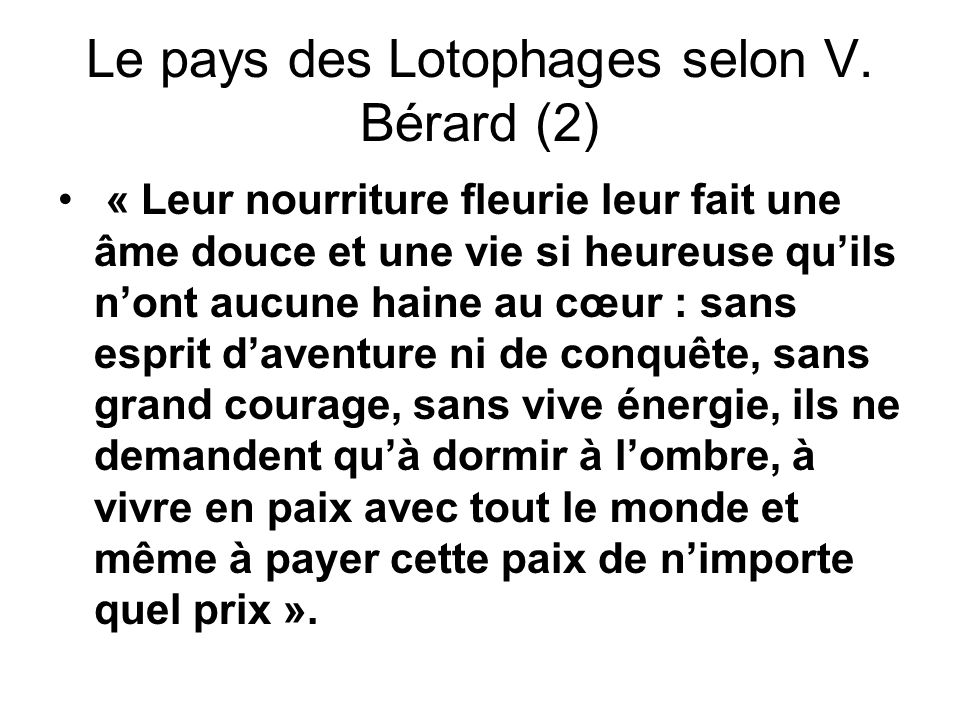Le pays des Lotophages selon V. Bérard (2) « Leur nourriture fleurie leur fait une âme douce et une vie si heureuse quils nont aucune haine au cœur :