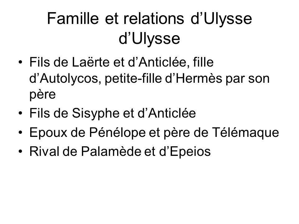 Famille et relations dUlysse dUlysse Fils de Laërte et dAnticlée, fille dAutolycos, petite-fille dHermès par son père Fils de Sisyphe et dAnticlée Epo