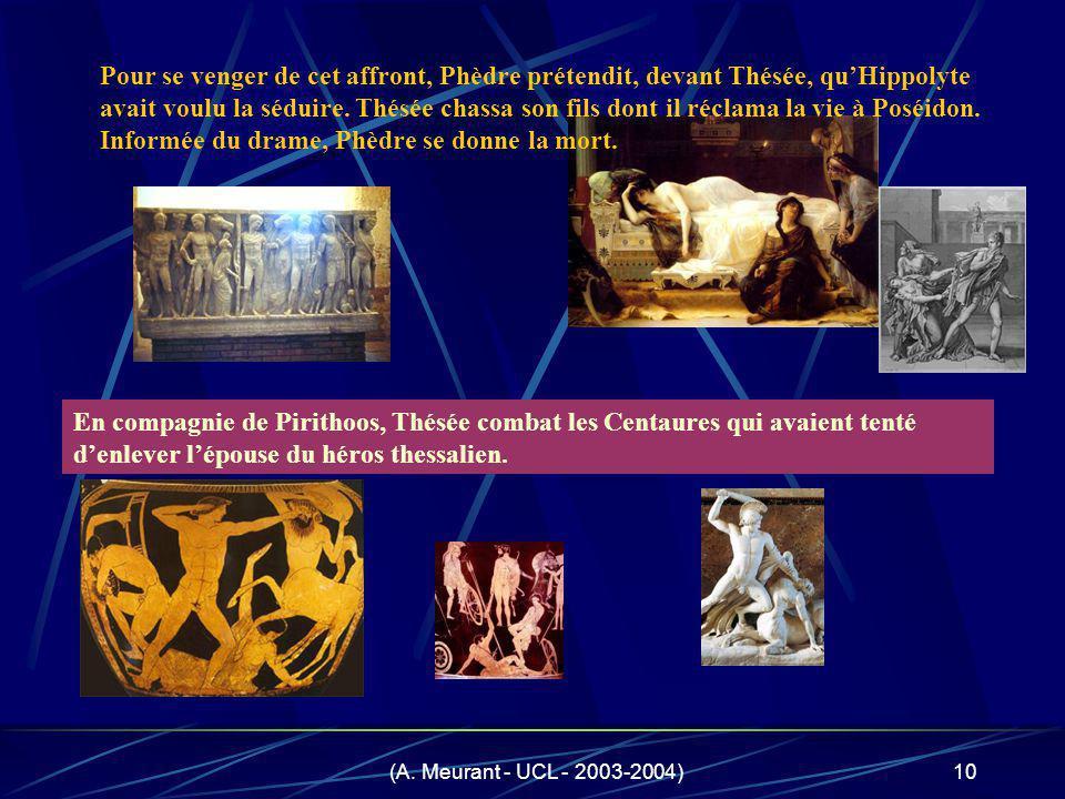 (A. Meurant - UCL - 2003-2004)10 En compagnie de Pirithoos, Thésée combat les Centaures qui avaient tenté denlever lépouse du héros thessalien. Pour s