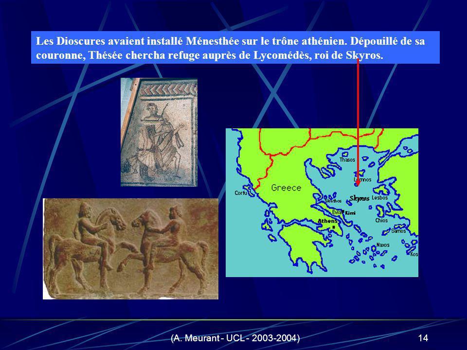 (A.Meurant - UCL - 2003-2004)14 Les Dioscures avaient installé Ménesthée sur le trône athénien.